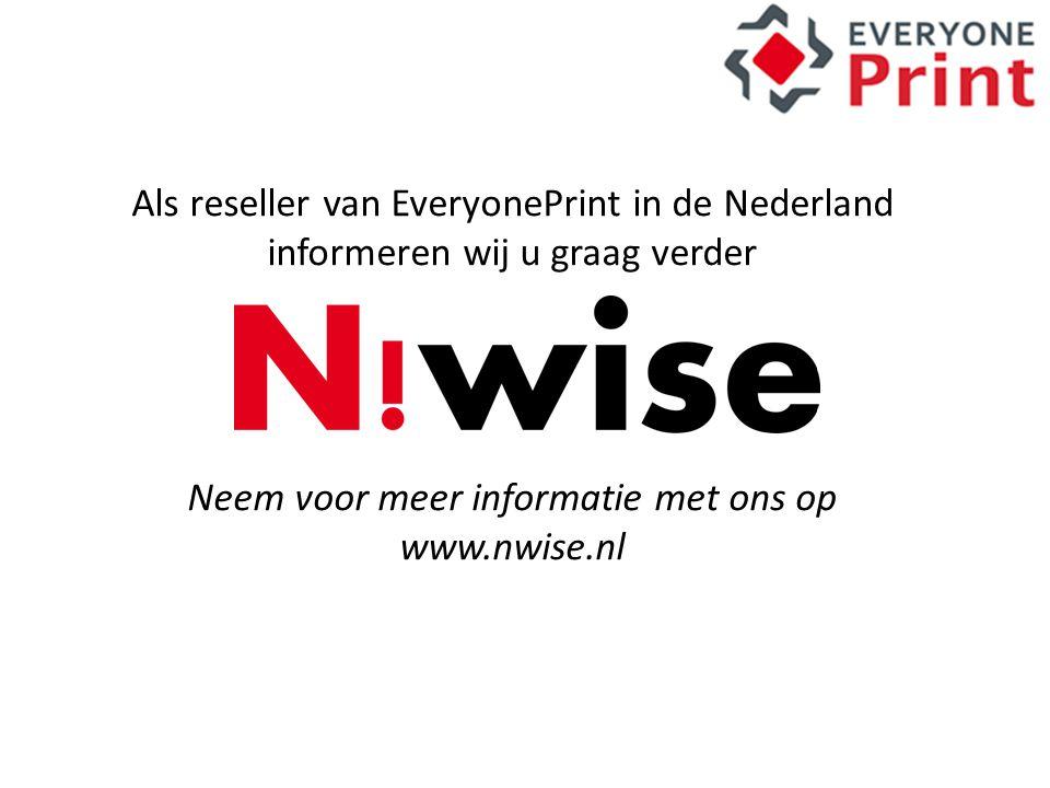 Als reseller van EveryonePrint in de Nederland informeren wij u graag verder Neem voor meer informatie met ons op www.nwise.nl