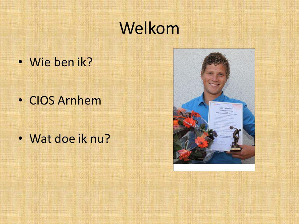 Welkom Wie ben ik? CIOS Arnhem Wat doe ik nu?