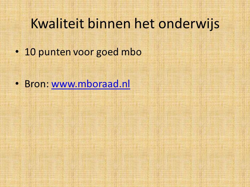 Kwaliteit binnen het onderwijs 10 punten voor goed mbo Bron: www.mboraad.nlwww.mboraad.nl