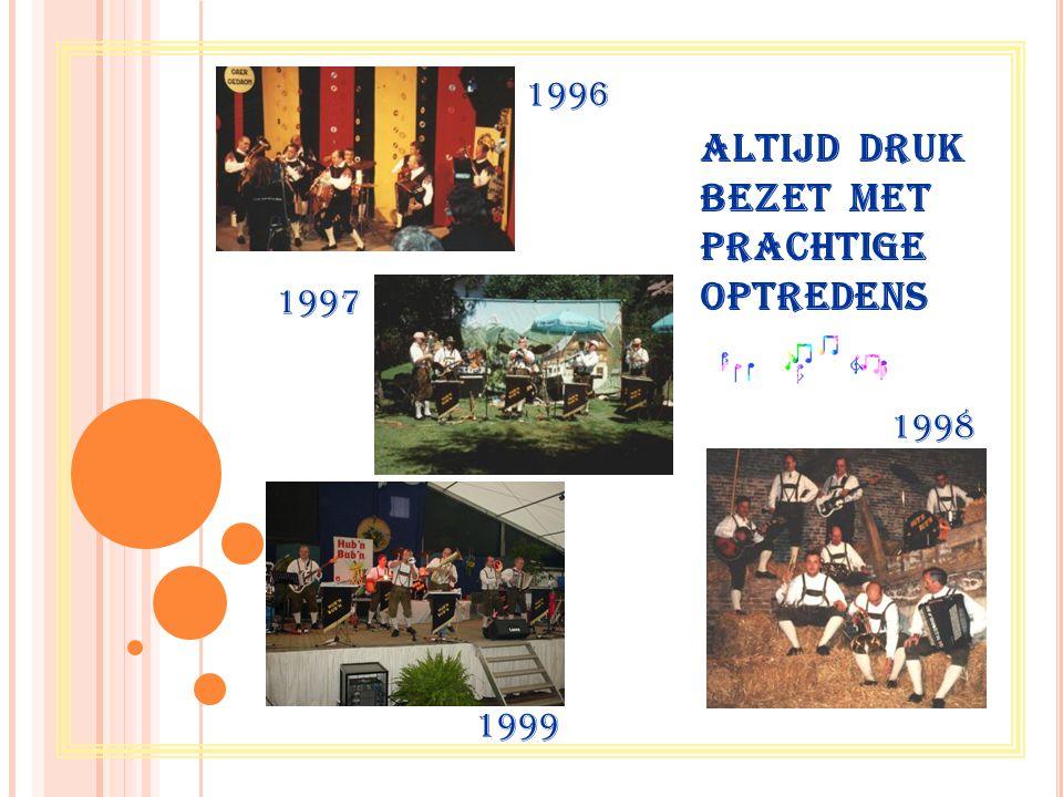 ALTIJD DRUK BEZET MET PRACHTIGE OPTREDENS 1996 1997 1998 1999