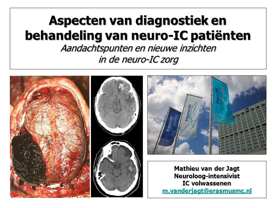 Aspecten van diagnostiek en behandeling van neuro-IC patiënten Aandachtspunten en nieuwe inzichten in de neuro-IC zorg Mathieu van der Jagt Neuroloog-