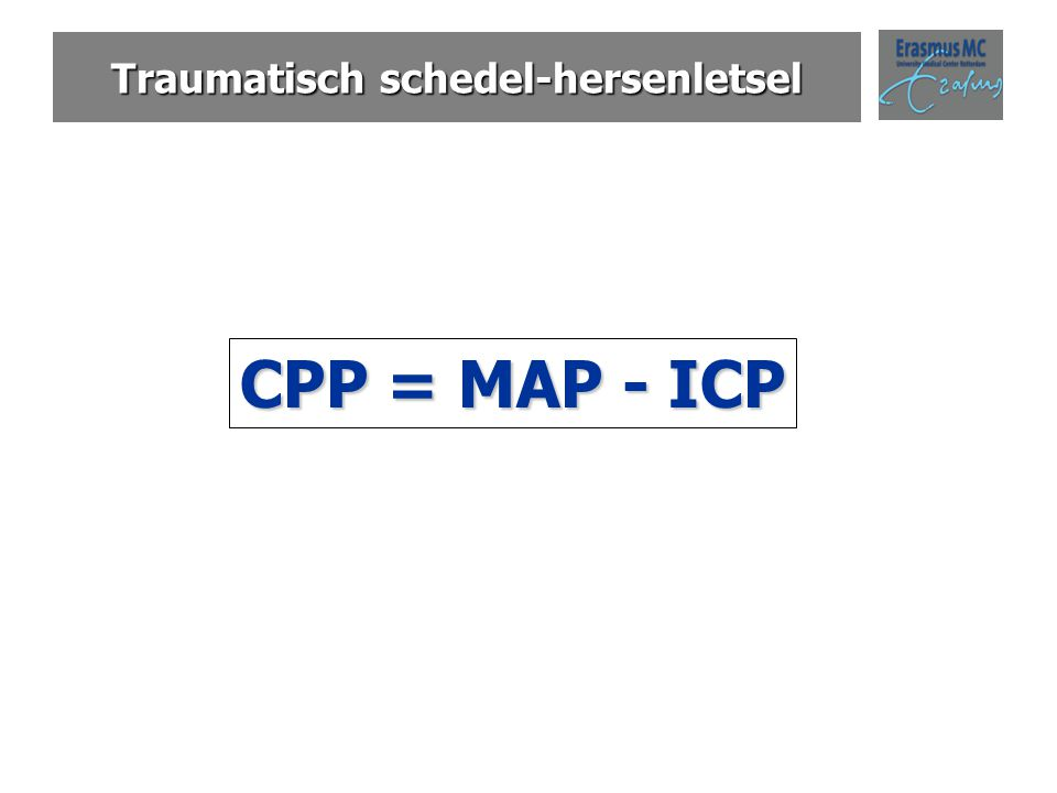 Traumatisch schedel-hersenletsel CPP = MAP - ICP