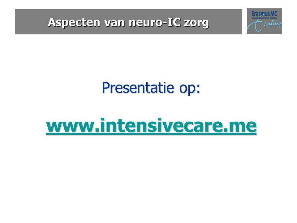 Aspecten van neuro-IC zorg Presentatie op: www.intensivecare.me