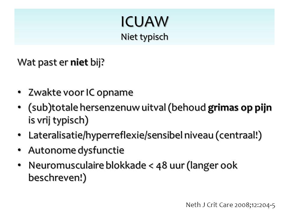 ICUAW Niet typisch Wat past er niet bij? Zwakte voor IC opname Zwakte voor IC opname (sub)totale hersenzenuw uitval (behoud grimas op pijn is vrij typ
