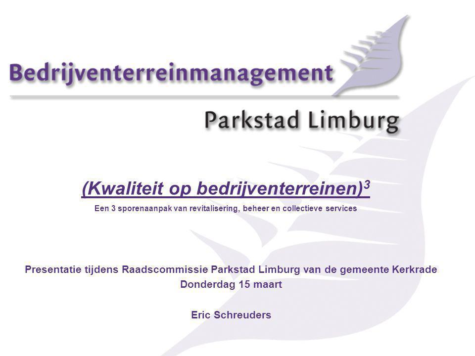 (Kwaliteit op bedrijventerreinen) 3 Een 3 sporenaanpak van revitalisering, beheer en collectieve services Presentatie tijdens Raadscommissie Parkstad Limburg van de gemeente Kerkrade Donderdag 15 maart Eric Schreuders