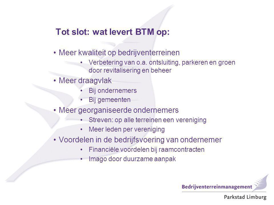 Tot slot: wat levert BTM op: Meer kwaliteit op bedrijventerreinen Verbetering van o.a.