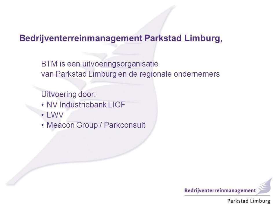Bedrijventerreinmanagement Parkstad Limburg, BTM is een uitvoeringsorganisatie van Parkstad Limburg en de regionale ondernemers Uitvoering door: NV Industriebank LIOF LWV Meacon Group / Parkconsult