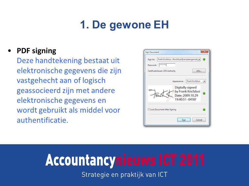 1. De gewone EH PDF signing Deze handtekening bestaat uit elektronische gegevens die zijn vastgehecht aan of logisch geassocieerd zijn met andere elek
