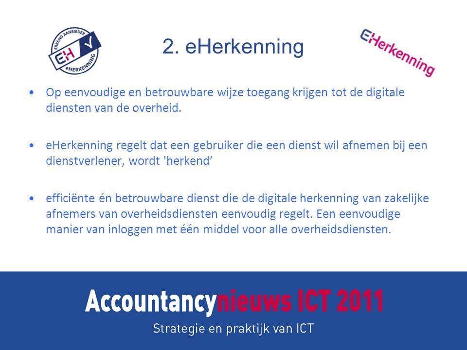 2. eHerkenning Op eenvoudige en betrouwbare wijze toegang krijgen tot de digitale diensten van de overheid. eHerkenning regelt dat een gebruiker die e
