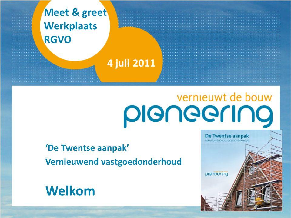 Meet & greet Werkplaats RGVO 4 juli 2011 'De Twentse aanpak' Vernieuwend vastgoedonderhoud Welkom