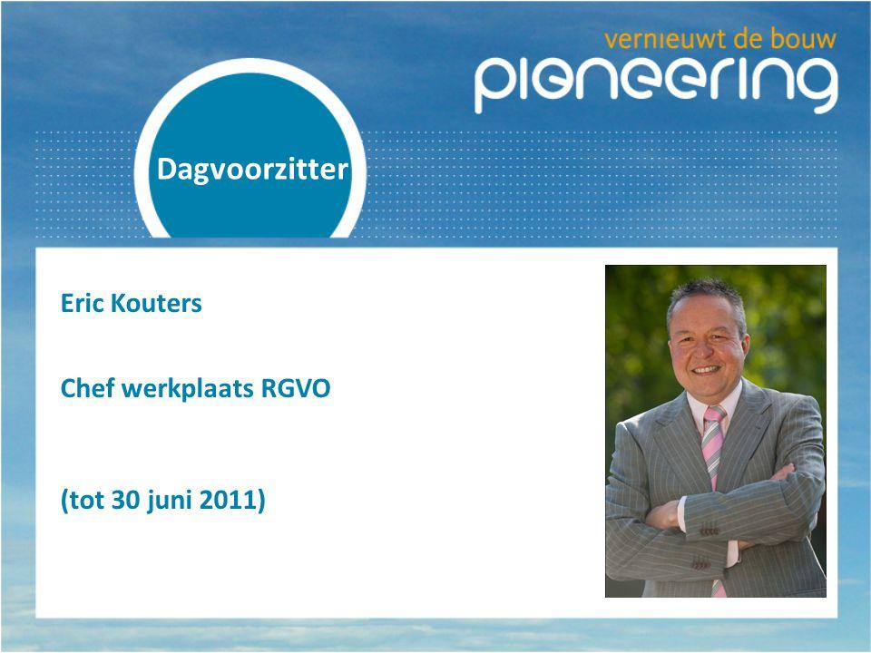 Eric Kouters Chef werkplaats RGVO (tot 30 juni 2011) Dagvoorzitter