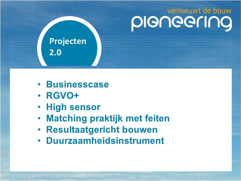 Projecten 2.0 Businesscase RGVO+ High sensor Matching praktijk met feiten Resultaatgericht bouwen Duurzaamheidsinstrument