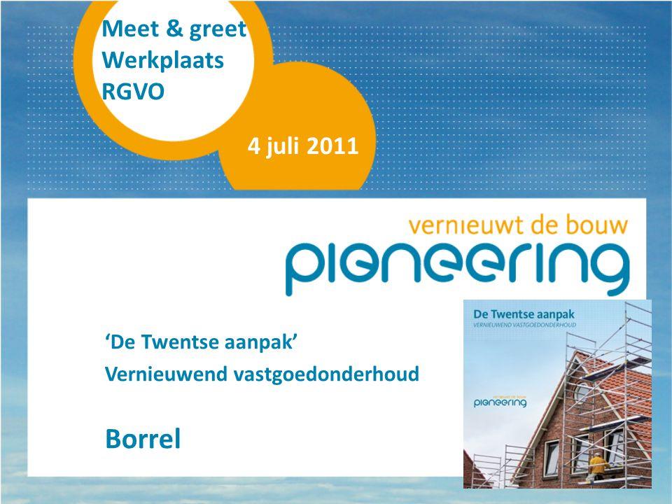 Meet & greet Werkplaats RGVO 4 juli 2011 'De Twentse aanpak' Vernieuwend vastgoedonderhoud Borrel