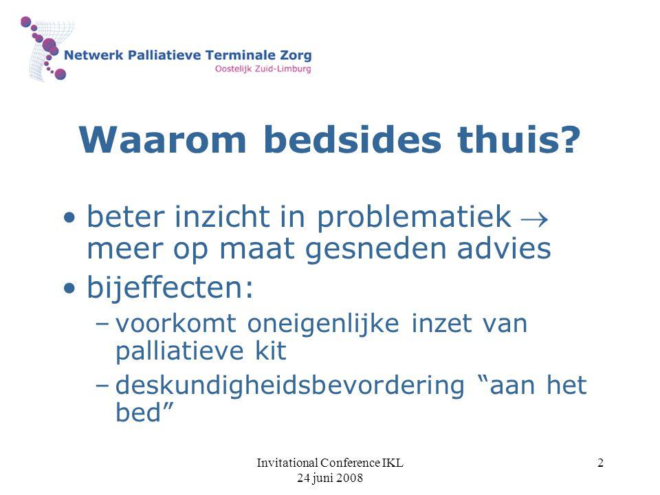 Invitational Conference IKL 24 juni 2008 2 Waarom bedsides thuis? beter inzicht in problematiek  meer op maat gesneden advies bijeffecten: –voorkomt
