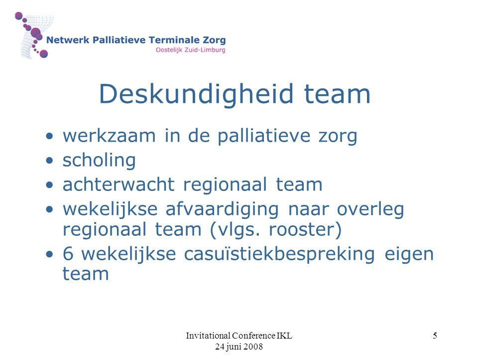 Invitational Conference IKL 24 juni 2008 5 Deskundigheid team werkzaam in de palliatieve zorg scholing achterwacht regionaal team wekelijkse afvaardig