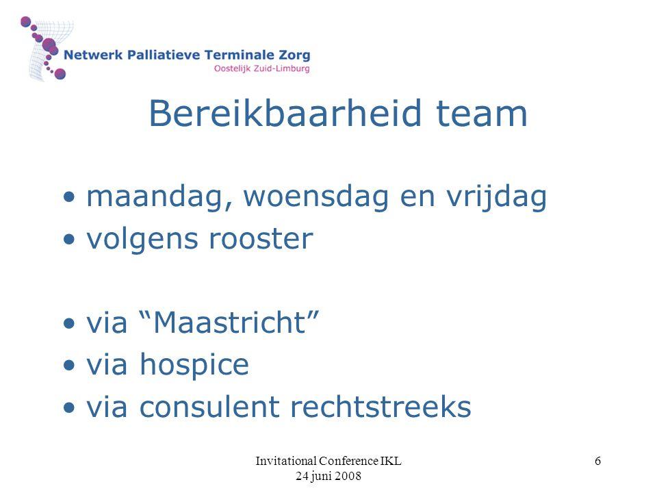 "Invitational Conference IKL 24 juni 2008 6 Bereikbaarheid team maandag, woensdag en vrijdag volgens rooster via ""Maastricht"" via hospice via consulent"