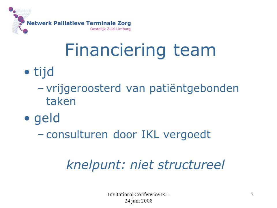 Invitational Conference IKL 24 juni 2008 7 Financiering team tijd –vrijgeroosterd van patiëntgebonden taken geld –consulturen door IKL vergoedt knelpu