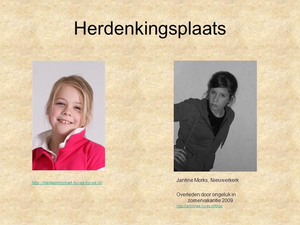 Herdenkingsplaats http://nienkeinmijnhart.hyves.hyves.nl/ Jantine Morks, Nieuwerkerk Overleden door ongeluk in zomervakantie 2009 http://jantiinnee.hyves.nl/fotos/