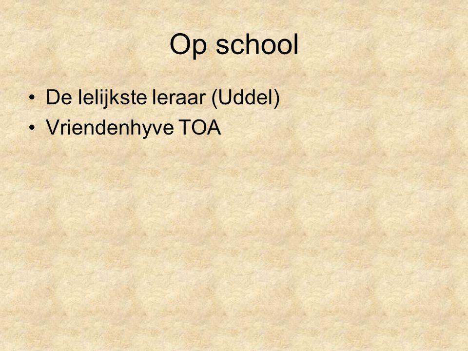Op school De lelijkste leraar (Uddel) Vriendenhyve TOA