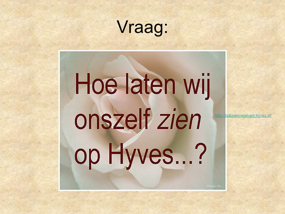 Vraag: http://laatzienwiejebent.hyves.nl/