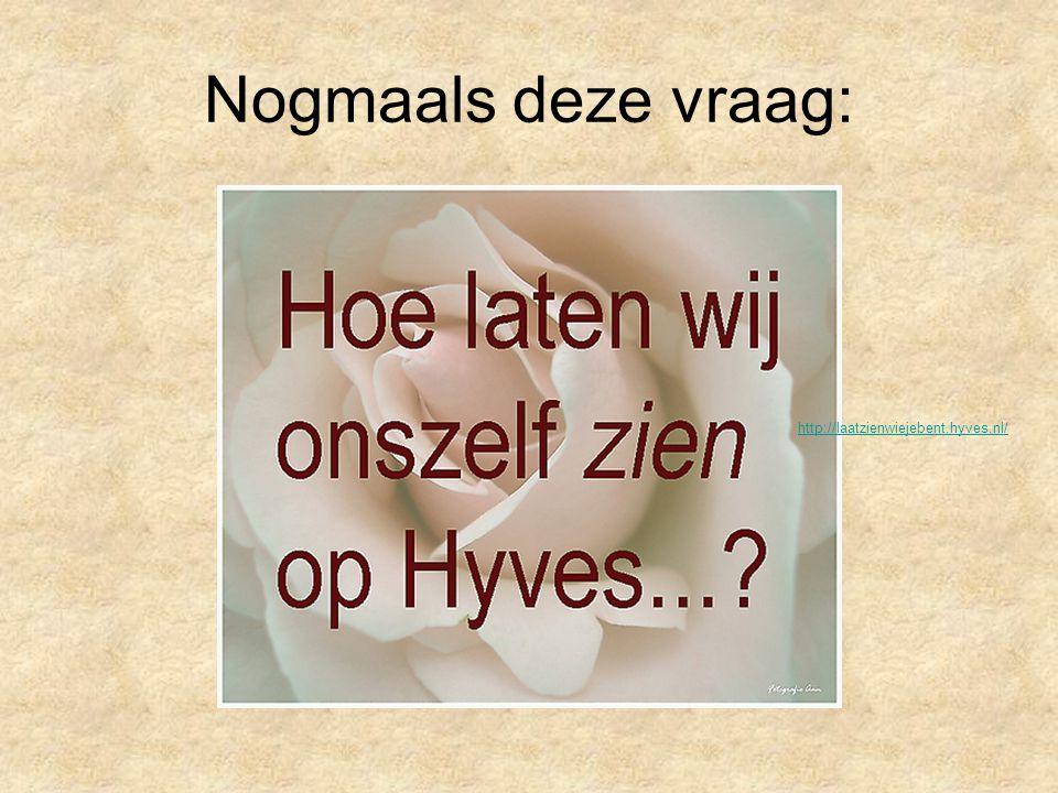 Nogmaals deze vraag: http://laatzienwiejebent.hyves.nl/