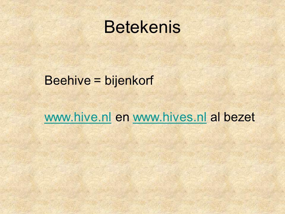Betekenis Beehive = bijenkorf www.hive.nlwww.hive.nl en www.hives.nl al bezetwww.hives.nl