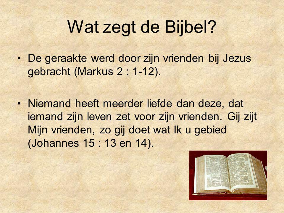 Wat zegt de Bijbel.De geraakte werd door zijn vrienden bij Jezus gebracht (Markus 2 : 1-12).