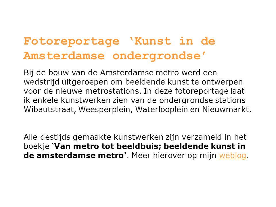 Fotoreportage 'Kunst in de Amsterdamse ondergrondse' Bij de bouw van de Amsterdamse metro werd een wedstrijd uitgeroepen om beeldende kunst te ontwerpen voor de nieuwe metrostations.