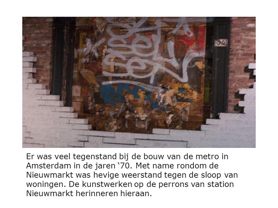 Er was veel tegenstand bij de bouw van de metro in Amsterdam in de jaren '70. Met name rondom de Nieuwmarkt was hevige weerstand tegen de sloop van wo