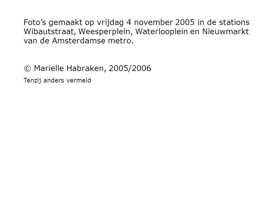 Foto's gemaakt op vrijdag 4 november 2005 in de stations Wibautstraat, Weesperplein, Waterlooplein en Nieuwmarkt van de Amsterdamse metro. © Marielle