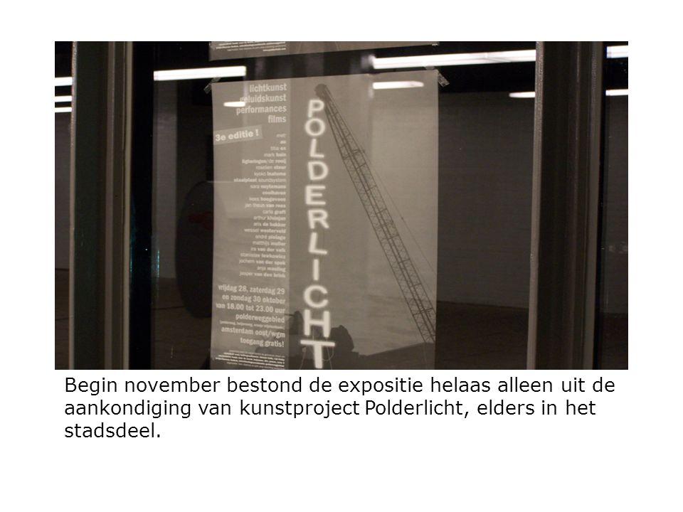 Begin november bestond de expositie helaas alleen uit de aankondiging van kunstproject Polderlicht, elders in het stadsdeel.