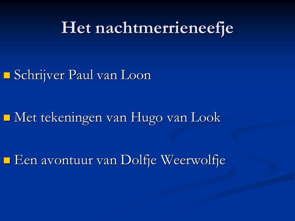 Het nachtmerrieneefje Schrijver Paul van Loon Schrijver Paul van Loon Met tekeningen van Hugo van Look Met tekeningen van Hugo van Look Een avontuur van Dolfje Weerwolfje Een avontuur van Dolfje Weerwolfje