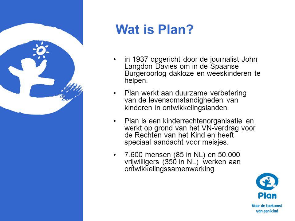 Wat is Plan? in 1937 opgericht door de journalist John Langdon Davies om in de Spaanse Burgeroorlog dakloze en weeskinderen te helpen. Plan werkt aan