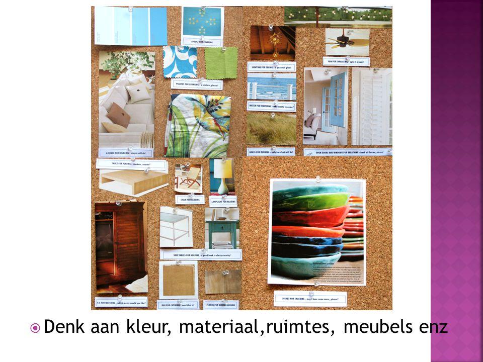  Denk aan kleur, materiaal,ruimtes, meubels enz