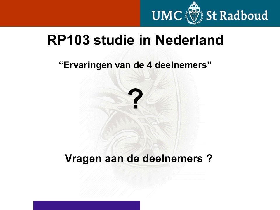 """RP103 studie in Nederland """"Ervaringen van de 4 deelnemers"""" ? Vragen aan de deelnemers ?"""