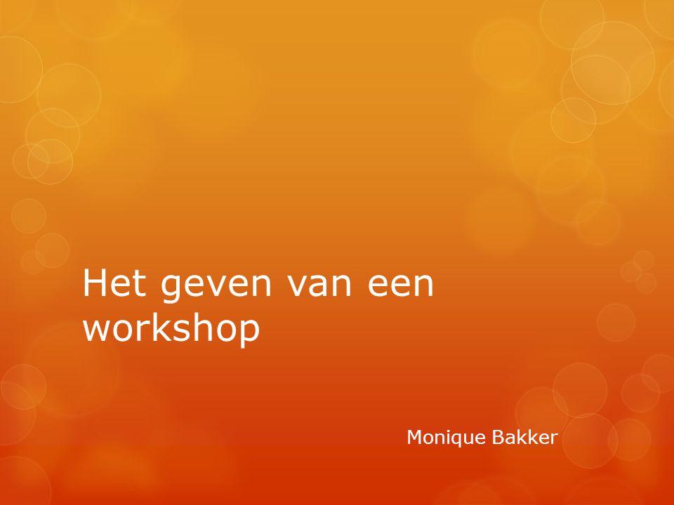 Het geven van een workshop Monique Bakker