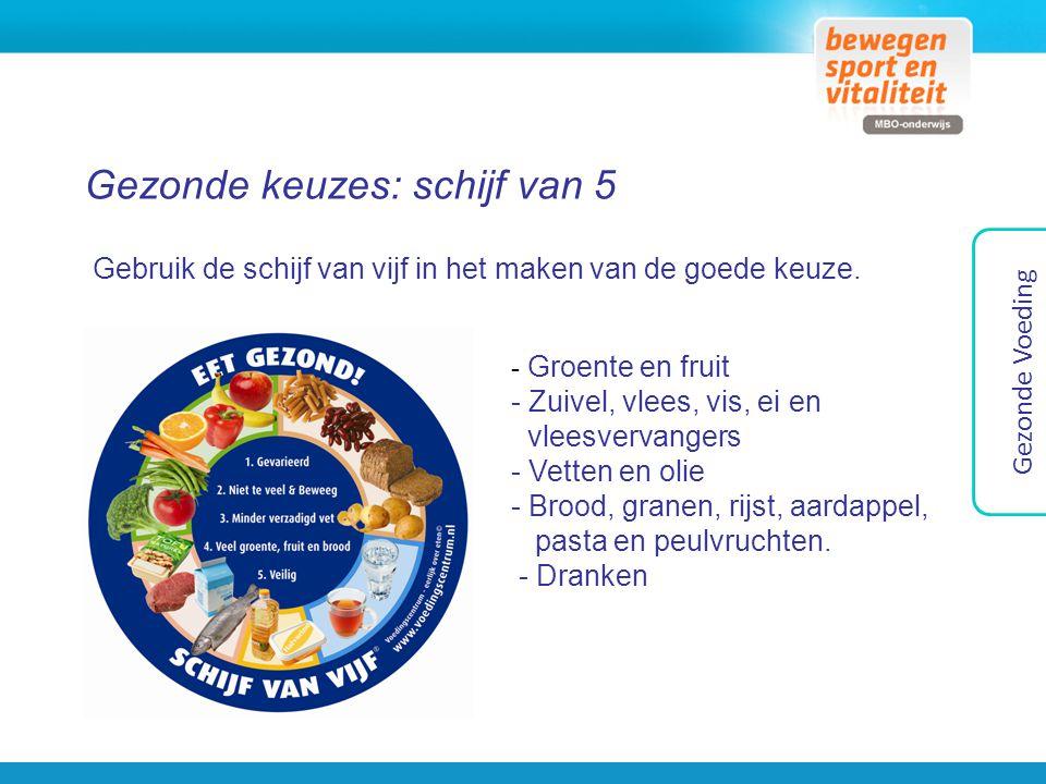 Gezonde keuzes: schijf van 5 Gezonde Voeding Gebruik de schijf van vijf in het maken van de goede keuze. - Groente en fruit - Zuivel, vlees, vis, ei e