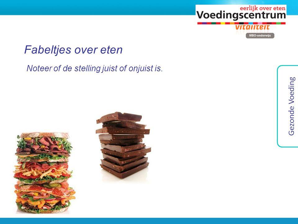 Fabeltjes over eten Noteer of de stelling juist of onjuist is. Gezonde Voeding