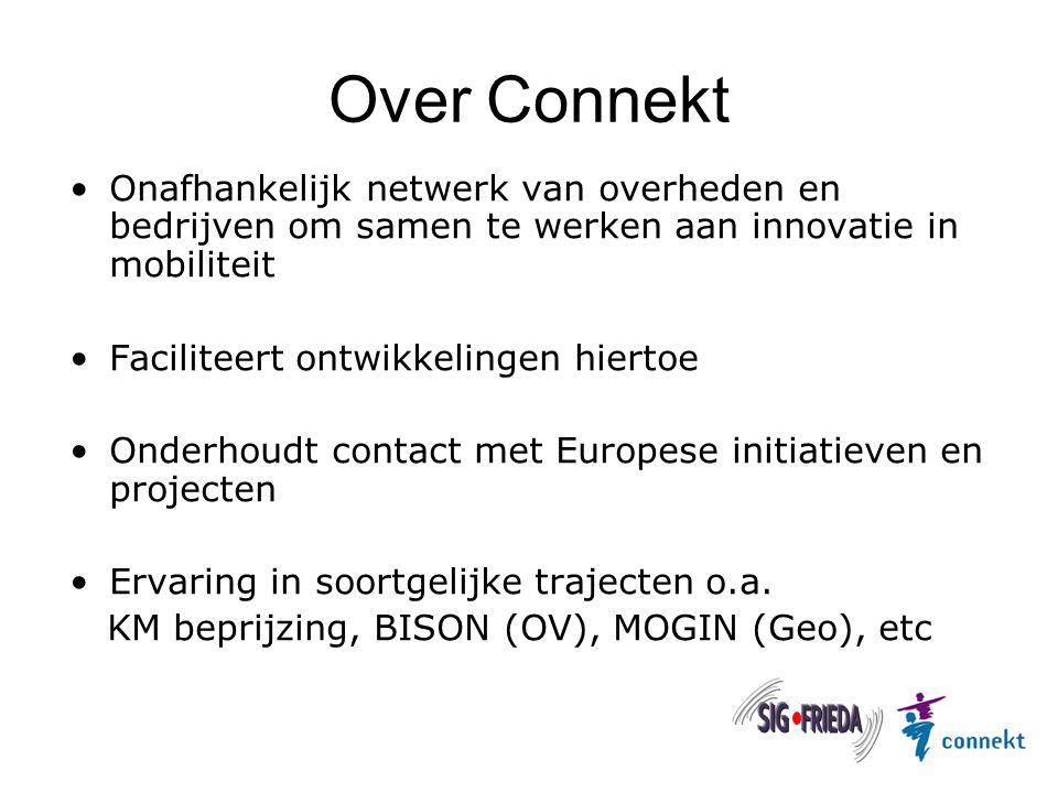 Over Connekt Onafhankelijk netwerk van overheden en bedrijven om samen te werken aan innovatie in mobiliteit Faciliteert ontwikkelingen hiertoe Onderhoudt contact met Europese initiatieven en projecten Ervaring in soortgelijke trajecten o.a.
