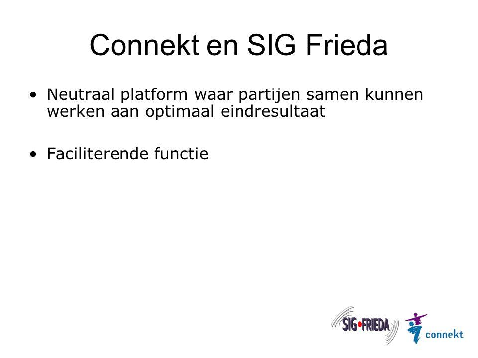 Connekt en SIG Frieda Neutraal platform waar partijen samen kunnen werken aan optimaal eindresultaat Faciliterende functie