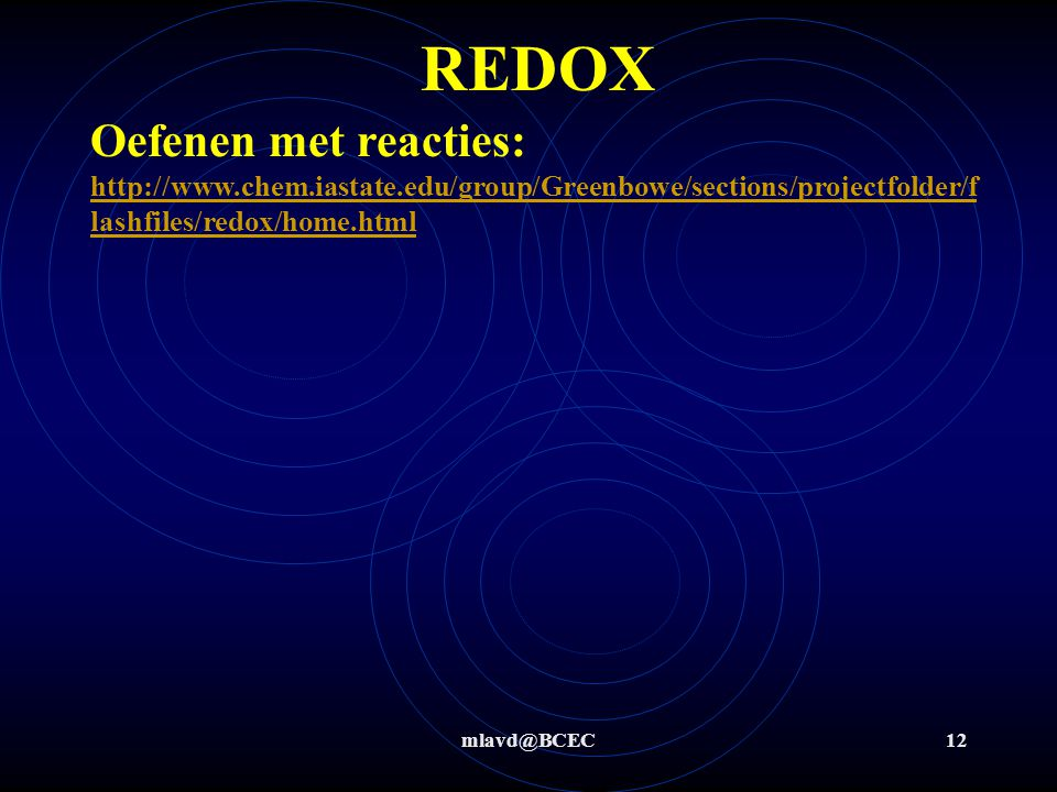 mlavd@BCEC12 REDOX Oefenen met reacties: http://www.chem.iastate.edu/group/Greenbowe/sections/projectfolder/f lashfiles/redox/home.html http://www.che