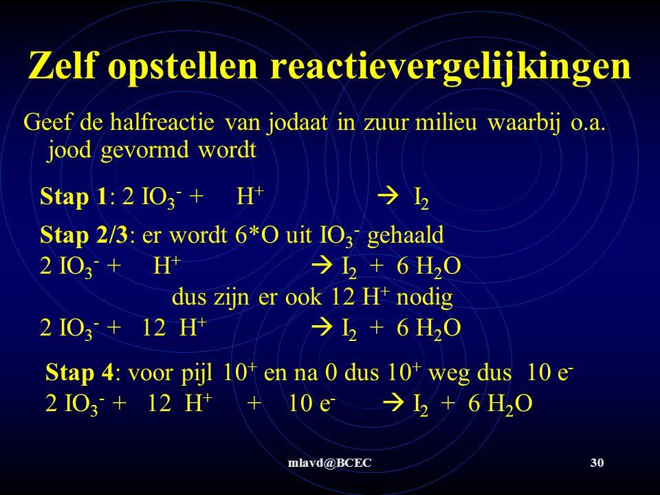 mlavd@BCEC30 Zelf opstellen reactievergelijkingen Geef de halfreactie van jodaat in zuur milieu waarbij o.a. jood gevormd wordt Stap 1: 2 IO 3 - + H +