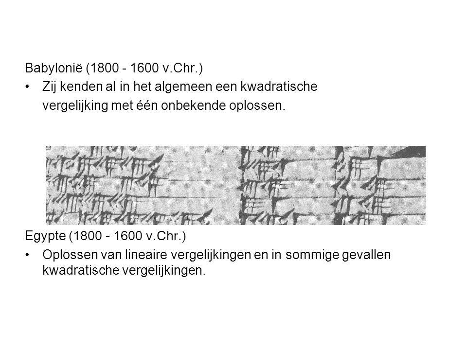 Babylonië (1800 - 1600 v.Chr.) Zij kenden al in het algemeen een kwadratische vergelijking met één onbekende oplossen. Egypte (1800 - 1600 v.Chr.) Opl