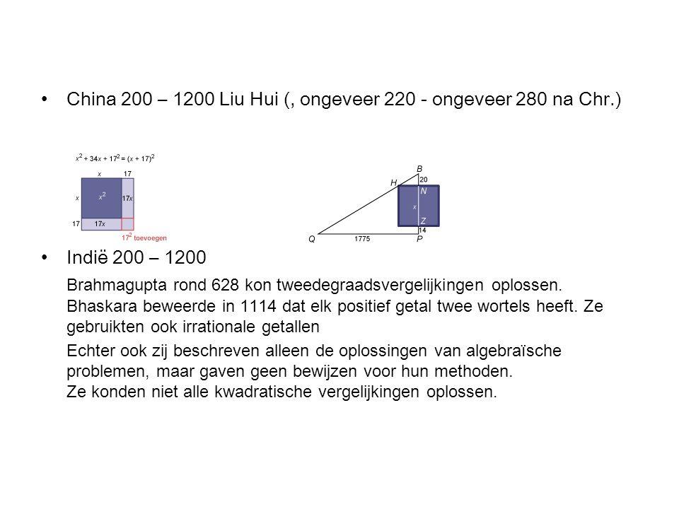 China 200 – 1200 Liu Hui (, ongeveer 220 - ongeveer 280 na Chr.) Indië 200 – 1200 Brahmagupta rond 628 kon tweedegraadsvergelijkingen oplossen. Bhaska
