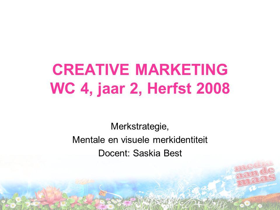CREATIVE MARKETING WC 4, jaar 2, Herfst 2008 Merkstrategie, Mentale en visuele merkidentiteit Docent: Saskia Best