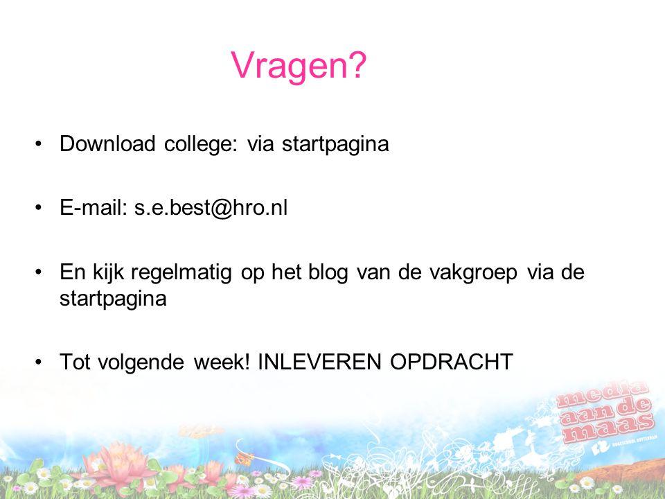 Vragen? Download college: via startpagina E-mail: s.e.best@hro.nl En kijk regelmatig op het blog van de vakgroep via de startpagina Tot volgende week!