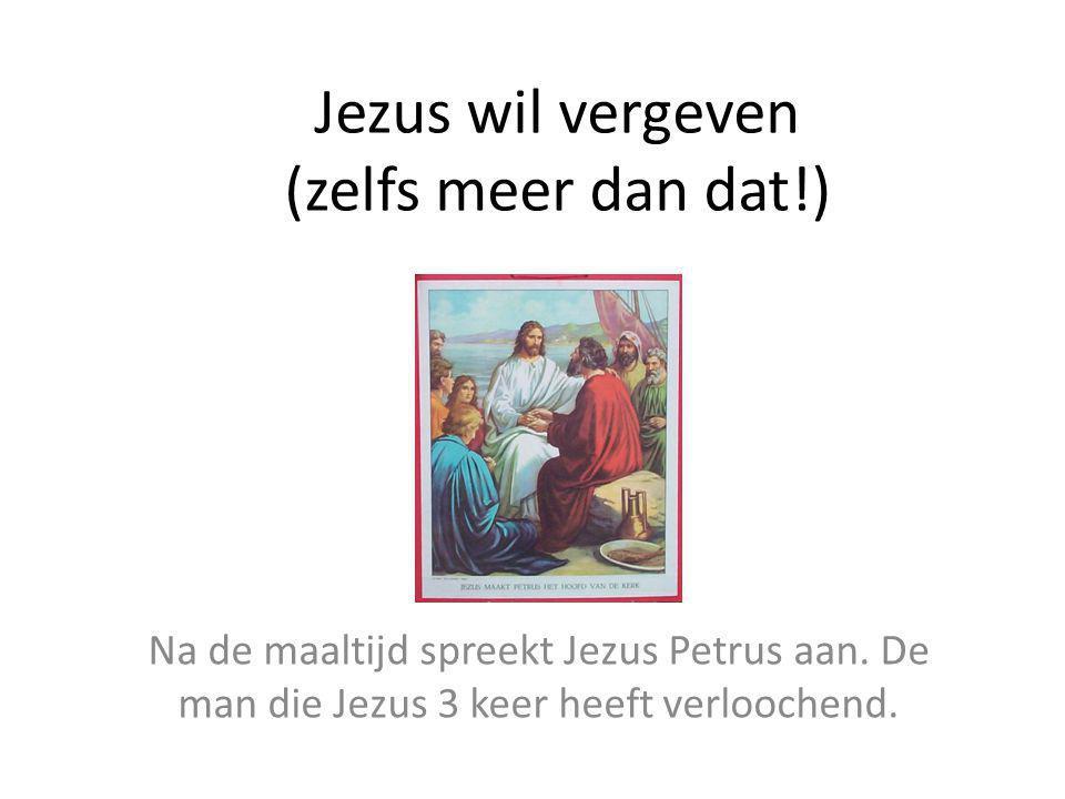 Jezus wil vergeven (zelfs meer dan dat!) Na de maaltijd spreekt Jezus Petrus aan. De man die Jezus 3 keer heeft verloochend.