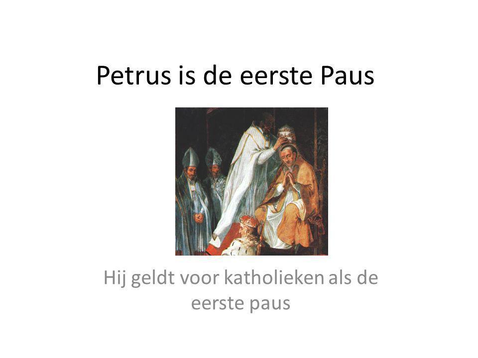 Petrus is de eerste Paus Hij geldt voor katholieken als de eerste paus