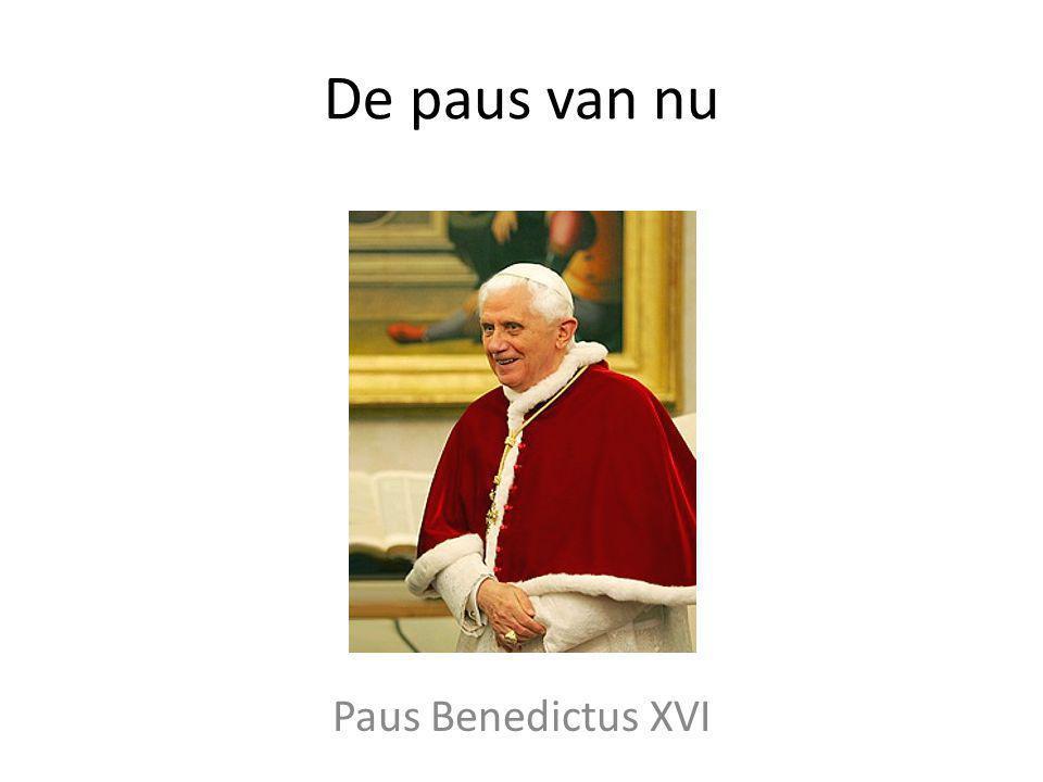 De paus van nu Paus Benedictus XVI