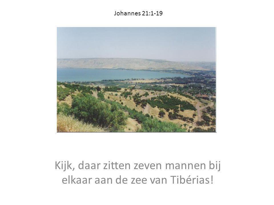 Kijk, daar zitten zeven mannen bij elkaar aan de zee van Tibérias! Johannes 21:1-19